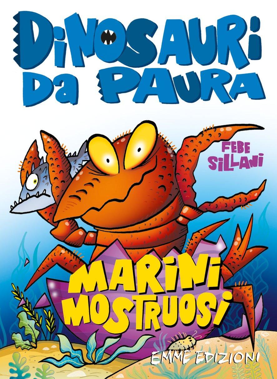 Dinosauri da paura - Marini mostruosi, Febe Sillani, Emme Edizioni, € 8.50, dai 7 anni