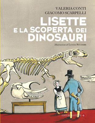 Lisette e la scoperta dei dinosauri, Valeria Conti, Laterza, € 18.00, dai 7 anni
