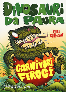 Dinosauri da paura - Carnivori Feroci, Febe Sillani, Emme Edizioni, € 8.50, dai 7 anni