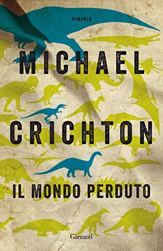 Il mondo perduto, Michael Crichton, Garzanti, € 13.00, dai 14 anni