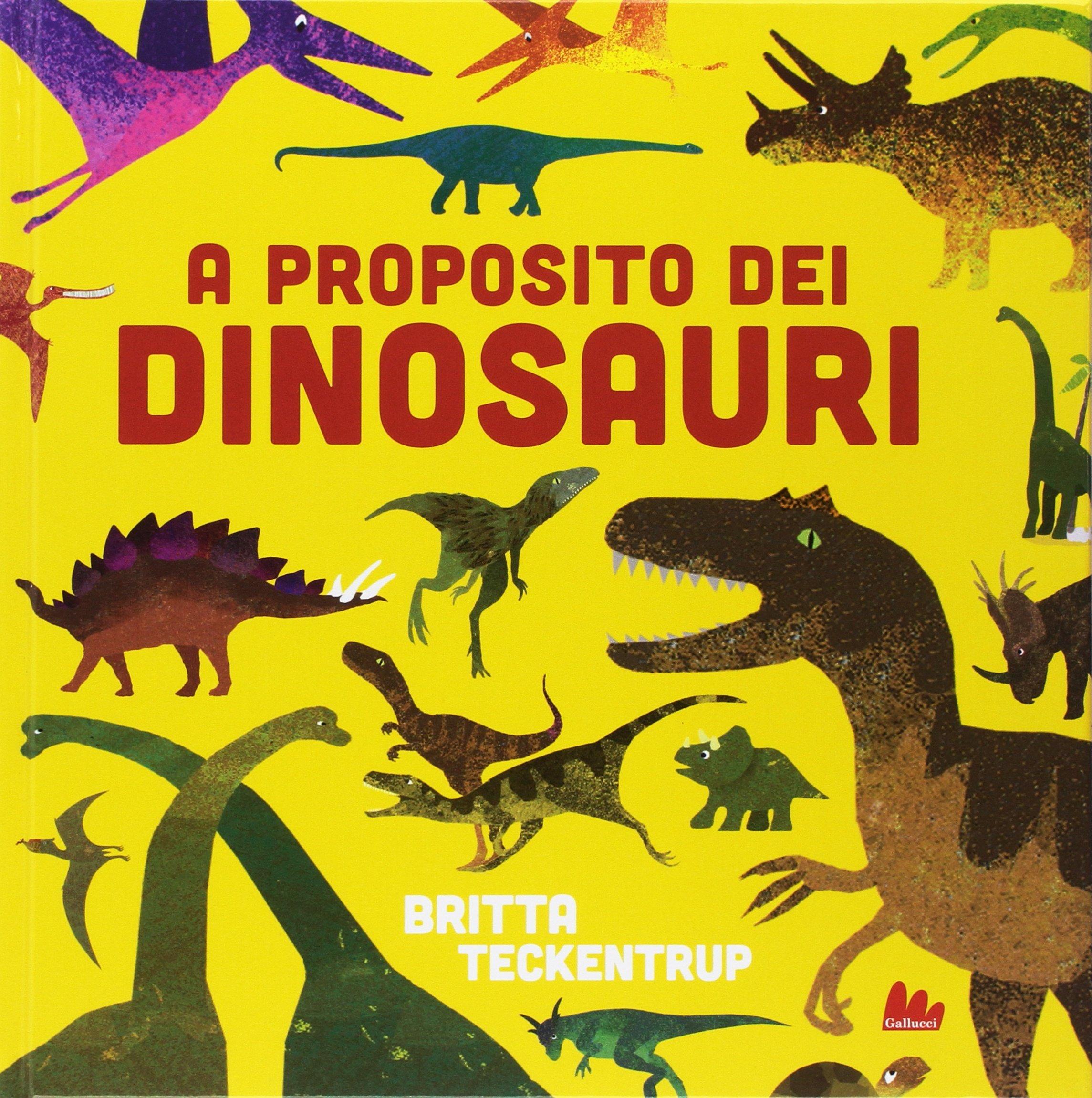 A proposito dei dinosauri, Teckentrup Britta, Gallucci, € 12.90, dai 5 anni