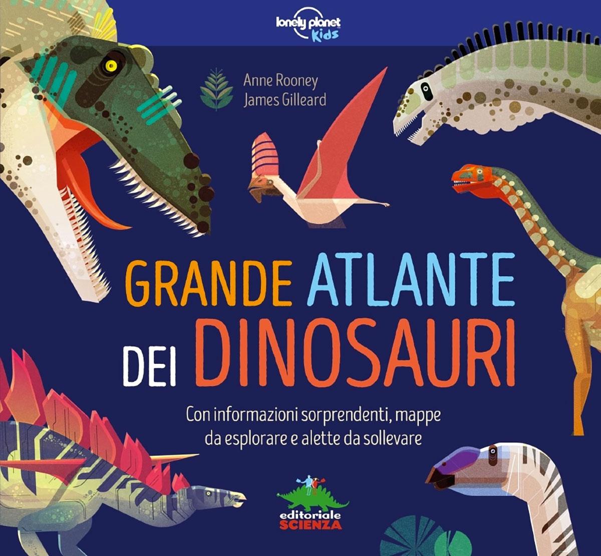 Grande Atlante dei dinosauri, Rooney Anne, Editoriale Scienza, € 19.90, da 8 anni