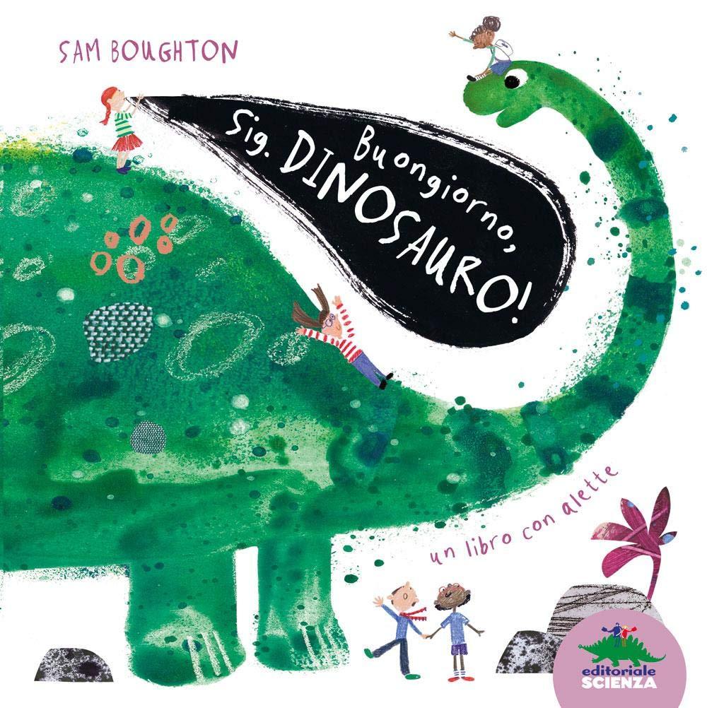 Buongiorno, Signor Dinosauro, Boughton Sam, Editoriale Scienza, € 12.90, da 4 anni