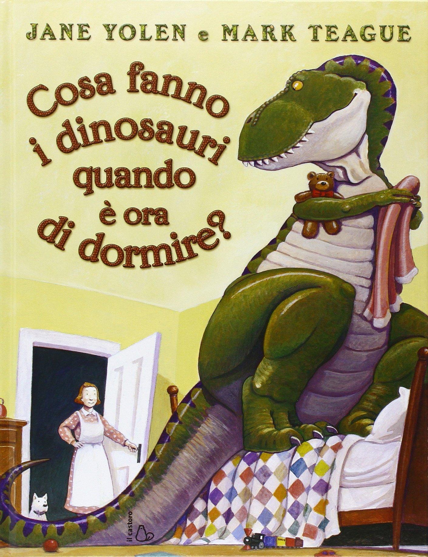 Cosa fanno i dinosauri quando è ora di dormire, Jane Yolen, Il castoro, € 13.50, dai 3 anni