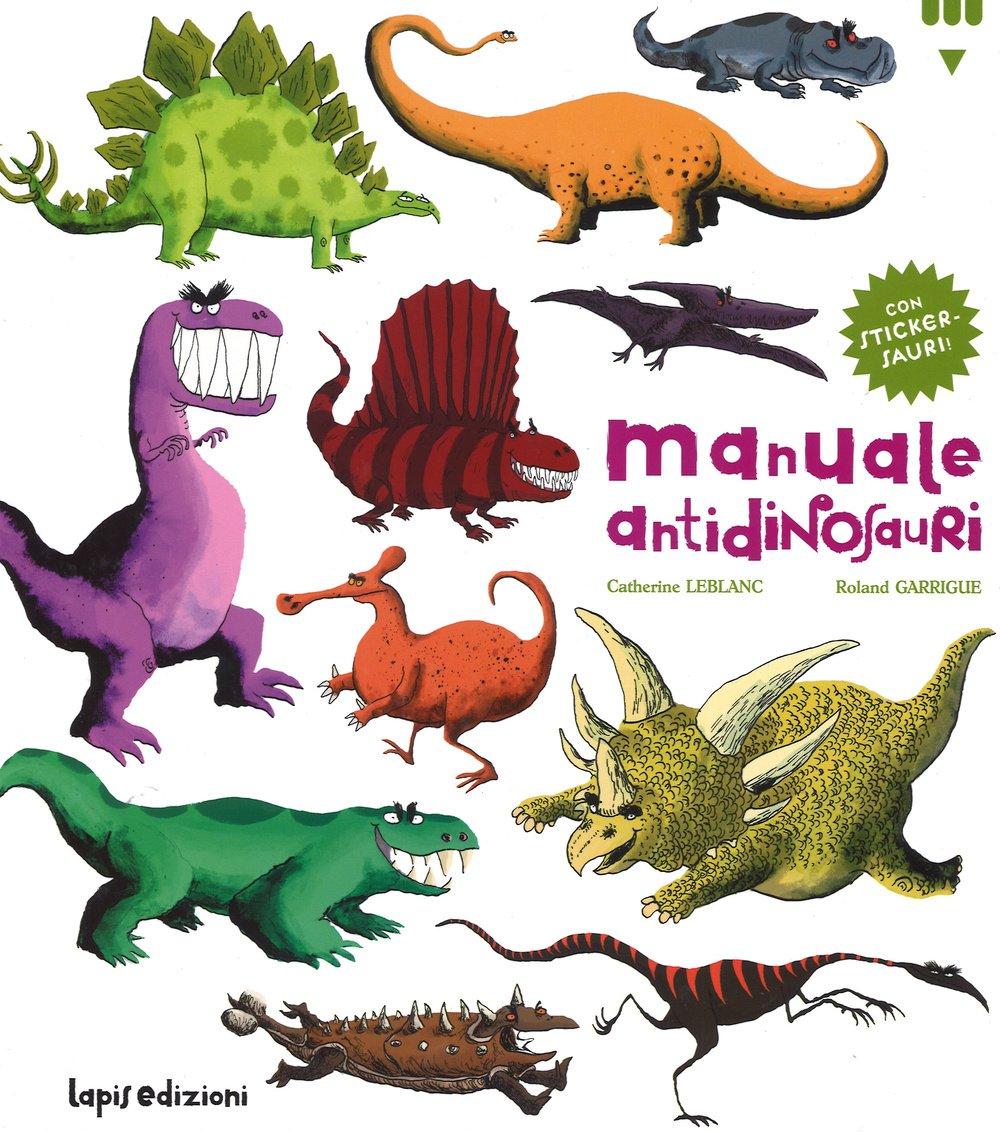 Manuale antidinosauri, Leblanc Catherine, Lapis, € 12.50, dai 6 anni STAMPATO MAIUSCOLO