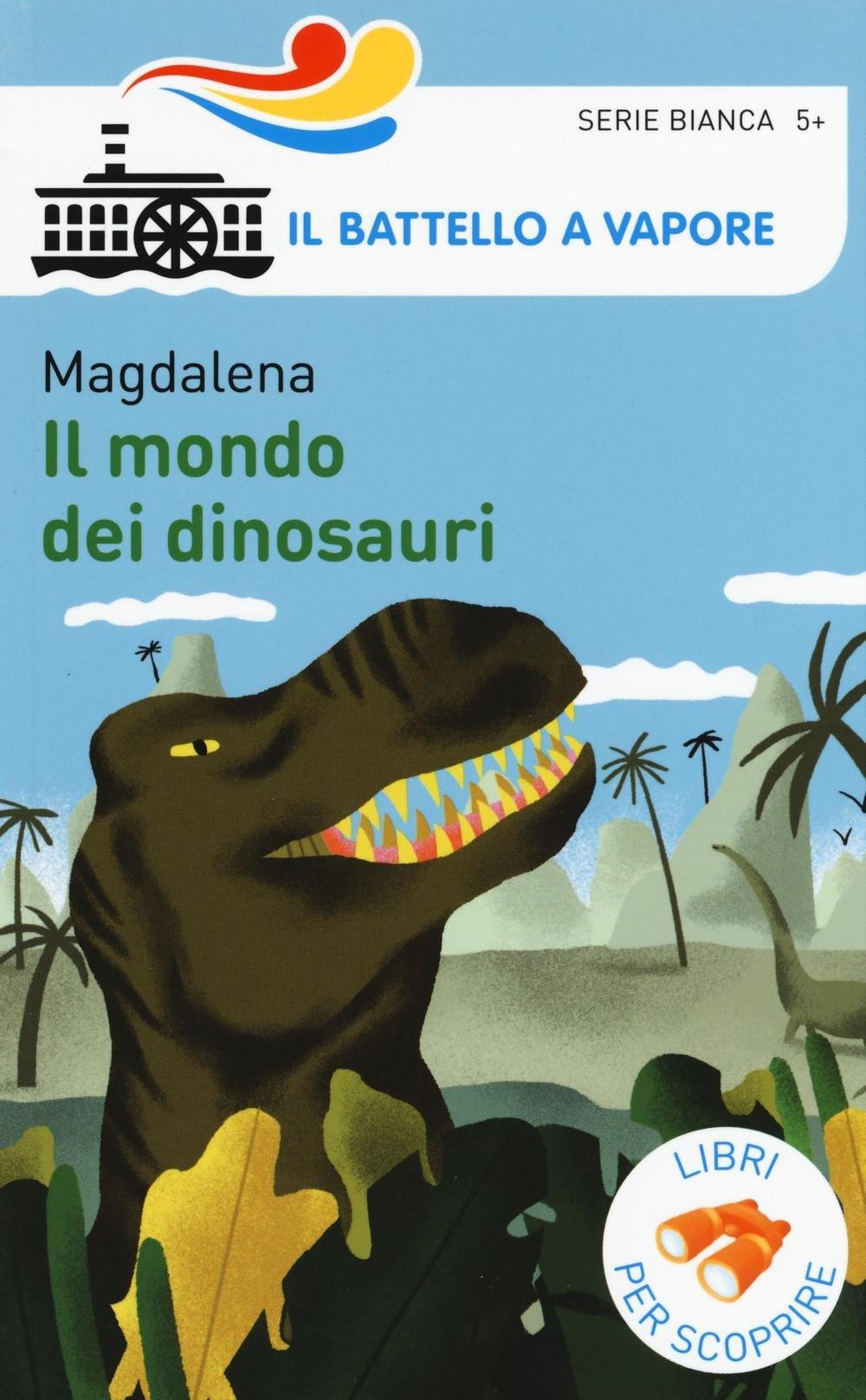Il mondo dei dinosauri, Magdalena, Piemme, € 8.90, dai 6 anni STAMPATO MAIUSCOLO