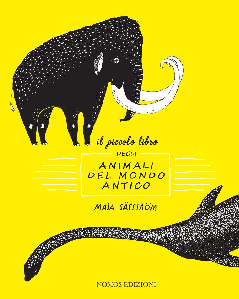 Piccolo libro degòi animali del mondo antico, Safstrom Maja, Nomos, € 13.90, dai 6 anni, STAMPATO MAIUSCOLO