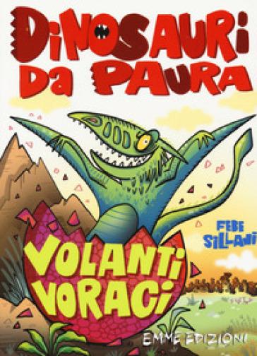 Dinosauri da paura - Volanti Veraci, Febe Sillani, Emme Edizioni,  € 8.50, dai 7 anni